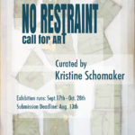 Art Exhibition • September 17th – October 28th, 2017 • NO RESTRAINT • Curated by Kristine Schomaker